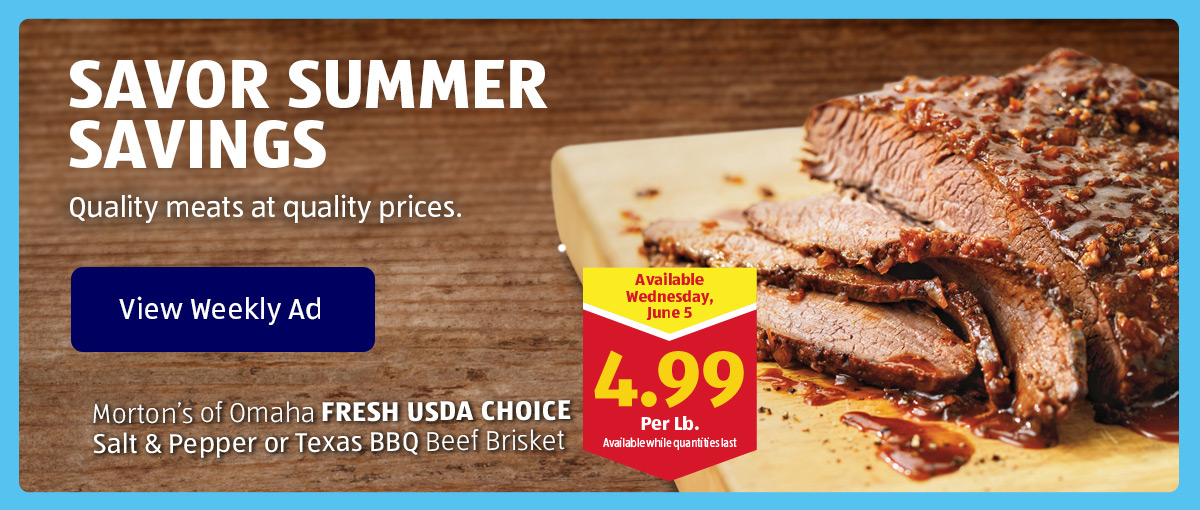Savor Summer Savings. Quality meats at quality prices. View Weekly Ad.