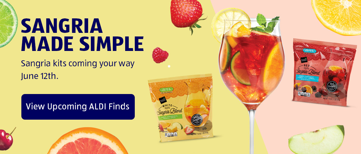 Sangria Made Simple. Sangria Kits coming your way June 12th. View Upcoming ALDI Finds.