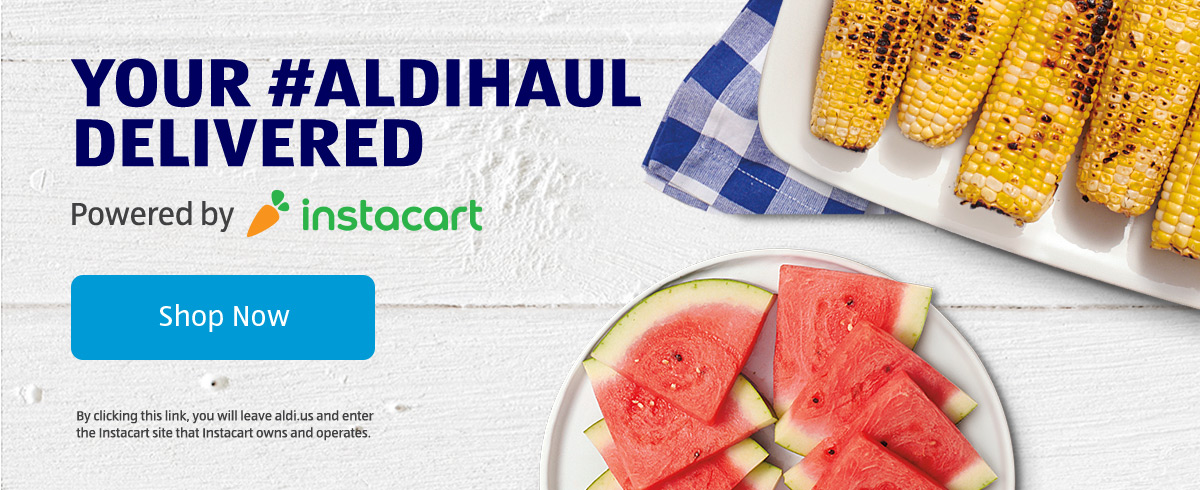 You're #ALDIHaul Delivered. Powered By Instacart. Shop Now.